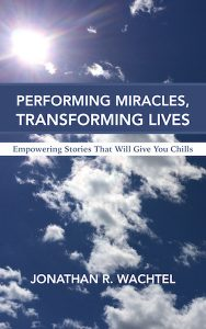 Performing Miracles, Transforming Lives:  Empowering Stories That Will Give You Chills